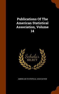 Publications of the American Statistical Association, Volume 14 - Association, American Statistical