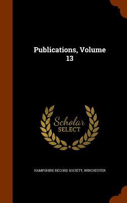 Publications, Volume 13 - Hampshire Record Society, Winchester (Creator)
