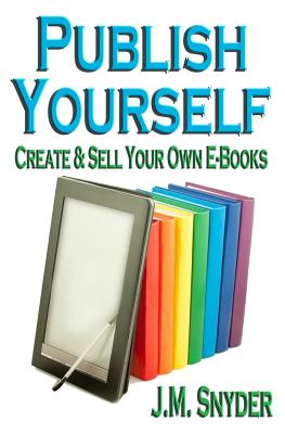 Publish Yourself: Create & Sell Your Own E-Books - Snyder, J M