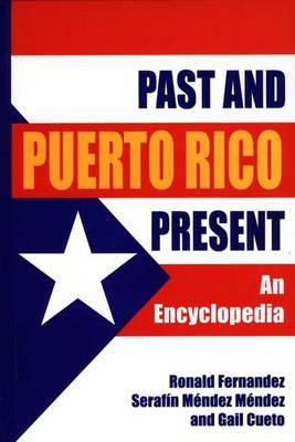 Puerto Rico Past and Present: An Encyclopedia - Fernandez, Ronald, and Mendez, Serafin Mendez, and Cueto, Gail