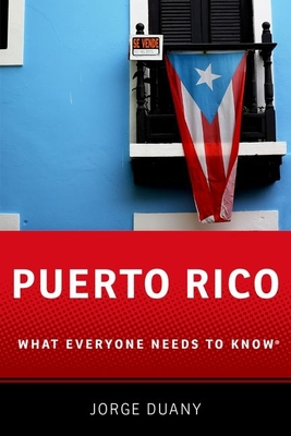 Puerto Rico: What Everyone Needs to Know (R) - Duany, Jorge