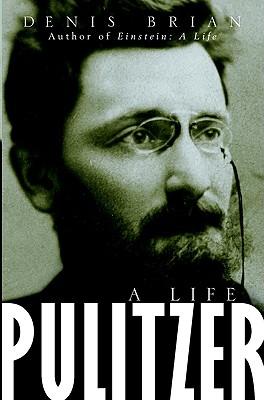 Pulitzer: A Life - Brian, Denis