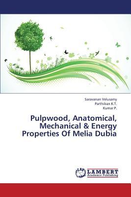 Pulpwood, Anatomical, Mechanical & Energy Properties of Melia Dubia - Velusamy Saravanan, and K T Parthiban, and P Kumar