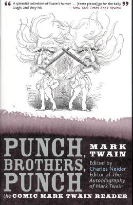 Punch, Brothers, Punch: The Comic Mark Twain Reader - Twain, Mark, and Neider, Charles (Editor)