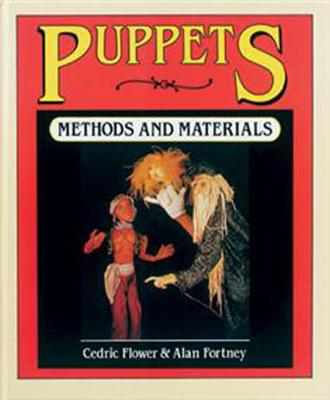 Puppets: Methods and Materials - Flower, Cedric, and Fortney, Alan Jon