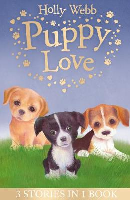 Puppy Love: Lucy the Poorly Puppy, Jess the Lonely Puppy, Ellie the Homesick Puppy - Webb, Holly