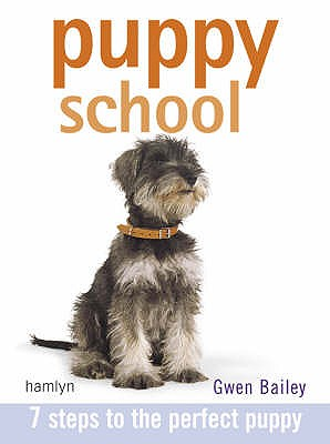 Puppy School: 7 Steps to the Perfect Puppy - Bailey, Gwen