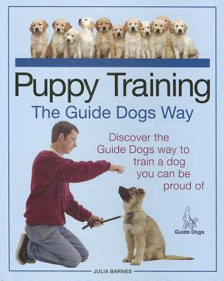 Puppy Training the Guide Dogs Way - Barnes, Julia D.