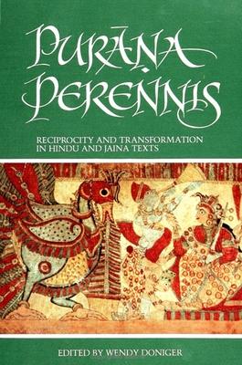 Purana Perennis: Reciprocity and Transformation in Hindu and Jaina Texts - Doniger, Wendy (Editor)