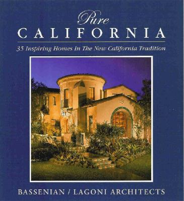 Pure California: 35 Inspiring Homes in the New California Tradition - Bassenian, Aram