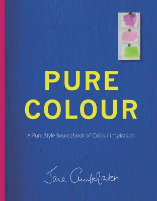 Pure Colour: A pure style notebook of colour inspiration - Cumberbatch, Jane