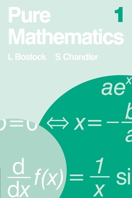 Pure Mathematics 1 - Bostock, L, and Chandler, S, and Chandler, F S