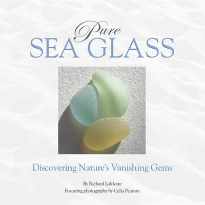 Pure Sea Glass: Discovering Nature's Vanishing Gems -