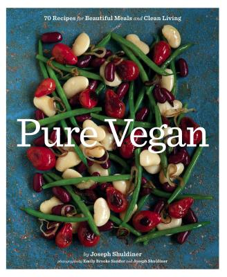 Pure Vegan: 70 Recipes for Beautiful Meals and Clean Living - Shuldiner, Joseph