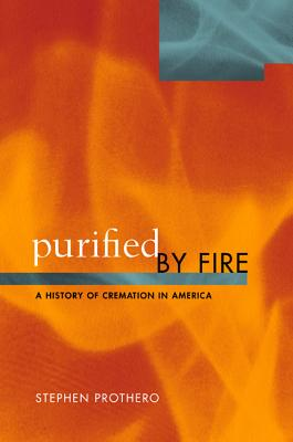 Purified by Fire: A History of Cremation in America - Prothero, Stephen R