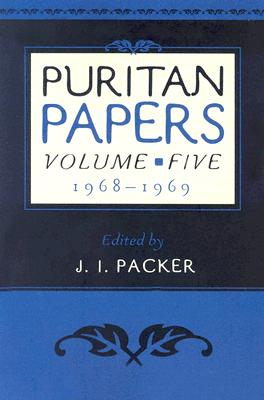 Puritan Papers: 1968-1969 - Packer, J I, Prof., PH.D (Editor)