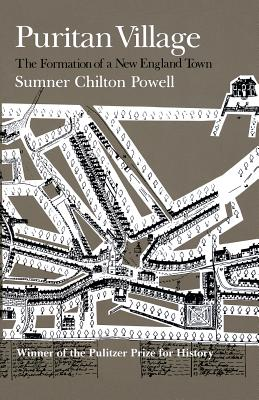 Puritan Village: The Formation of a New England Town - Powell, Sumner Chilton
