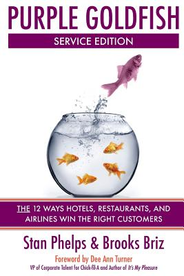 Purple Goldfish Service Edition: The 12 Ways Hotels, Restaurants, and Airlines Win the Right Customers - Briz, Brooks, and Phelps, Stan