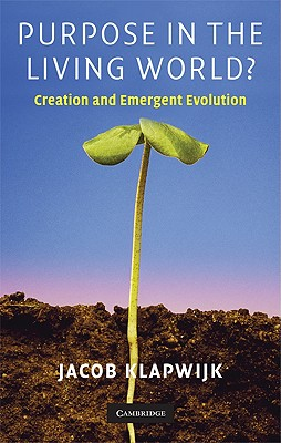 Purpose in the Living World?: Creation and Emergent Evolution - Klapwijk, Jacob