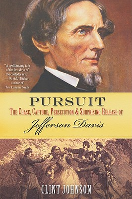 Pursuit: The Chase, Capture, Persecution & Surprising Release of Jefferson Davis - Johnson, Clint