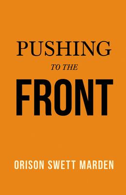 Pushing to the Front - Marden, Orison Swett