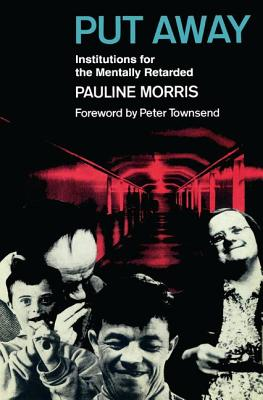 Put Away: Institutions for the Mentally Retarded - Morris, Pauline