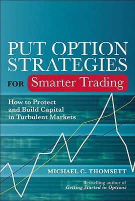 Put Option Strategies for Smarter Trading: How to Protect and Build Capital in Turbulent Markets - Thomsett, Michael C