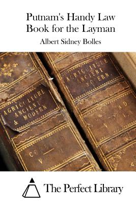 Putnam's Handy Law Book for the Layman - Bolles, Albert Sidney, and The Perfect Library (Editor)