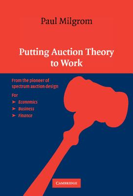 Putting Auction Theory to Work - Milgrom, Paul