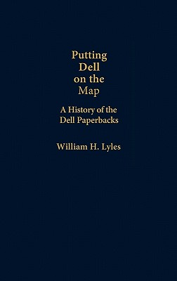 Putting Dell on the Map: A History of Dell Paperbacks - Lyles, William H, and Unknown