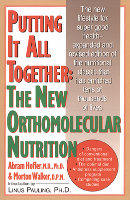 Putting It All Together: The New Orthomolecular Nutrition - Hoffer, A, and Hoffer, Abram, Dr., and Hoffer Abram