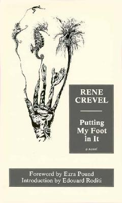 Putting My Foot in It - Crevel, Rene, and Buckley, Thomas (Translated by), and Pound, Ezra (Foreword by)