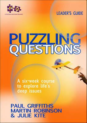 Puzzling Questions, Leader's Guide: A six-week course to explore life's deep issues - Griffiths, Paul, and Robinson, Martin