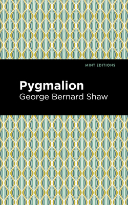 Pygmalion - Shaw, George Bernard, and Editions, Mint (Contributions by)