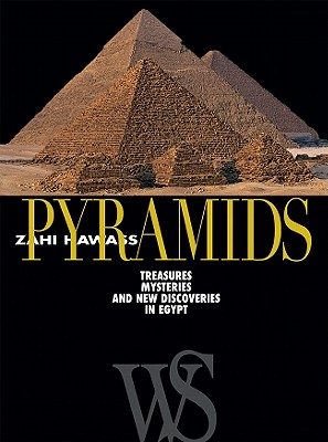 Pyramids: Treasures, Mysteries, and New Discoveries in Egypt - Hawass, Zahi A (Editor)