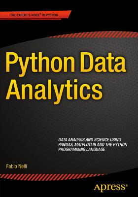 Python Data Analytics: Data Analysis and Science using pandas, matplotlib and the Python Programming Language - Nelli, Fabio
