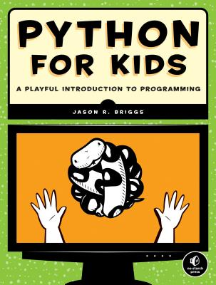 Python for Kids: A Playful Introduction to Programming - Briggs, Jason R