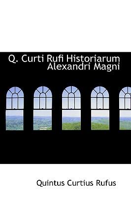 Q. Curti Rufi Historiarum Alexandri Magni - Rufus, Quintus Curtius