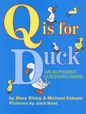 Q Is for Duck: An Alphabet Guessing Game - Folsom, Michael, and Elting, Mary