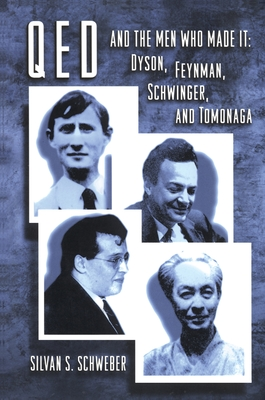 Qed and the Men Who Made It: Dyson, Feynman, Schwinger, and Tomonaga - Schweber, Silvan S