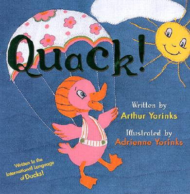 Quack! Written in the International Language of Ducks! - Yorinks, Arthur