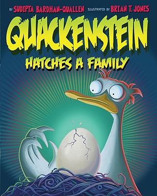 Quackenstein Hatches a Family - Bardhan-Quallen, Sudipta