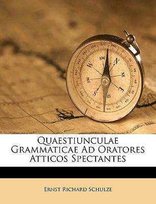 Quaestiunculae Grammaticae Ad Oratores Atticos Spectantes - Schulze, Ernst Richard