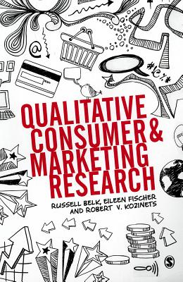 Qualitative Consumer and Marketing Research - Belk, Russell W., and Fischer, Eileen, and Kozinets, Robert