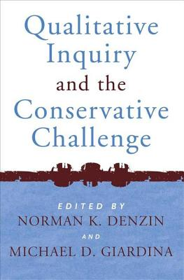 Qualitative Inquiry and the Conservative Challenge - Denzin, Norman K, Dr. (Editor), and Giardina, Michael D (Editor)