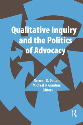 Qualitative Inquiry and the Politics of Advocacy - Denzin, Norman K, Dr. (Editor)