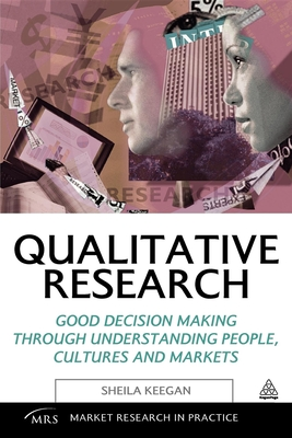 Qualitative Research: Good Decision Making Through Understanding People, Cultures and Markets - Keegan, Sheila M