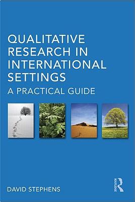 Qualitative Research in International Settings: A Practical Guide - Stephens, David