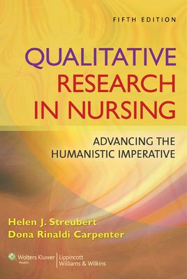 Qualitative Research in Nursing: Advancing the Humanistic Imperative - Streubert, Helen J, Edd, RN, and Carpenter, Dona Rinaldi, Edd, RN, CS