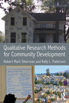 Qualitative Research Methods for Community Development - Silverman, Robert Mark, and Patterson, Kelly L.